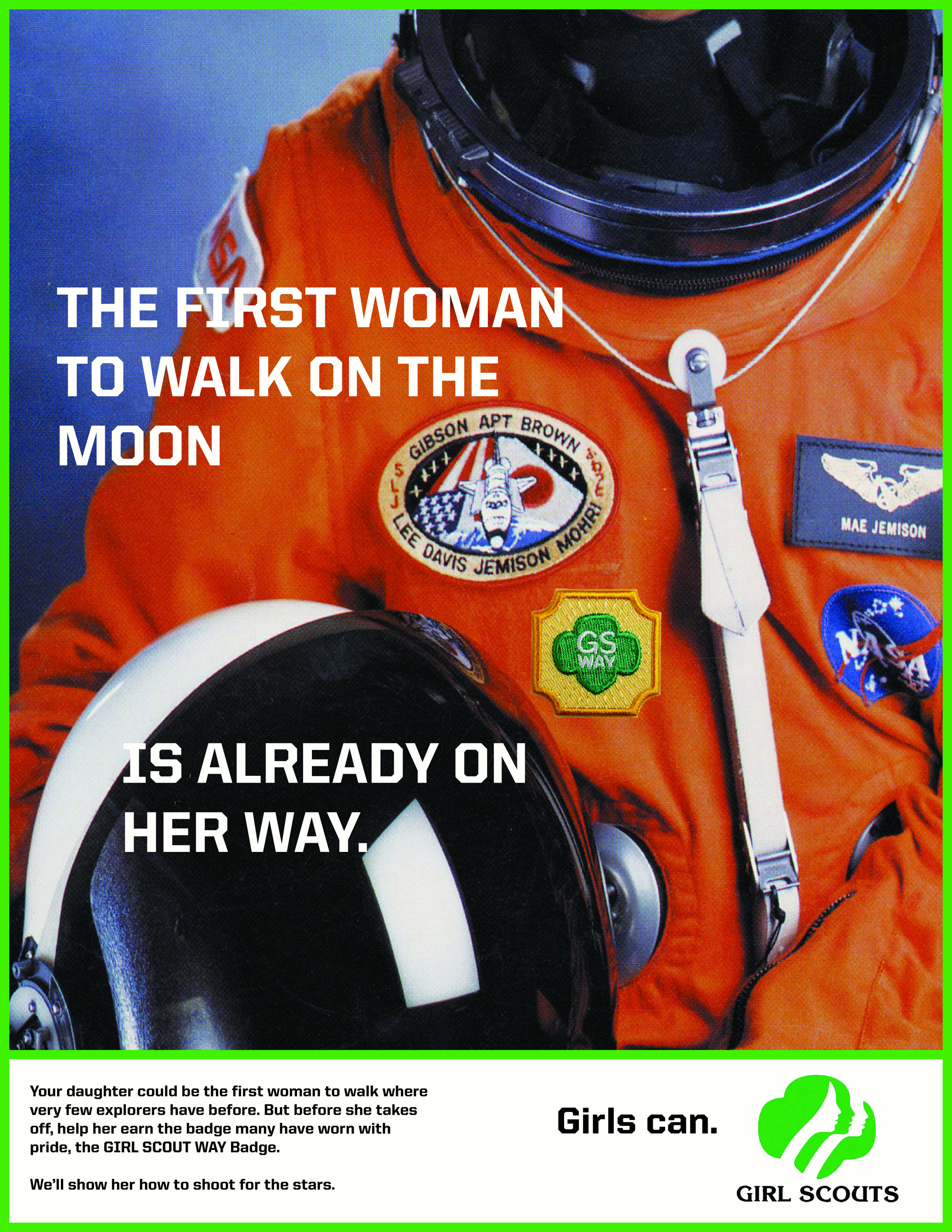 Your daughter could be the first to walk where very few explorers have before. But before she takes off, help her earn the badge so many girls have worn with pride, the GIRL SCOUT WAY badge.  We'll show her how to shoot for the stars.