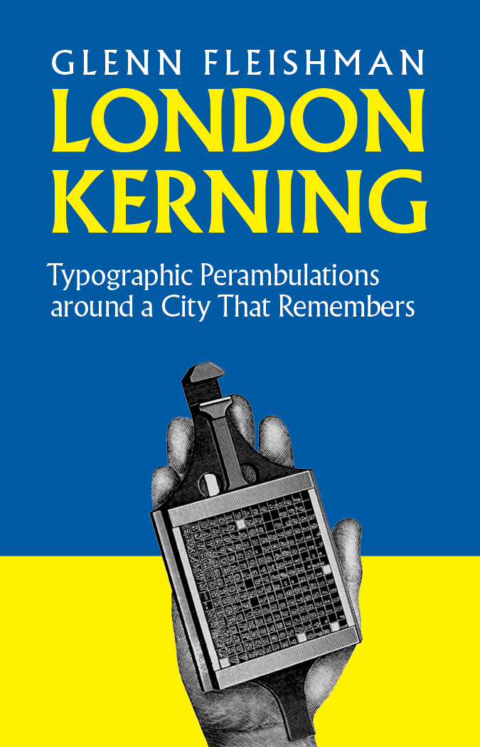 London Kerning , 76 pages, ebook & print editions, published February 2018.  Download an excerpt  with the introduction and other material.  Buy the ebook .  Buy the print edition .