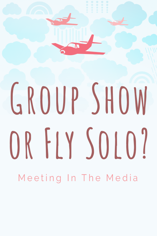 Join a Group Show, or Fly Solo?