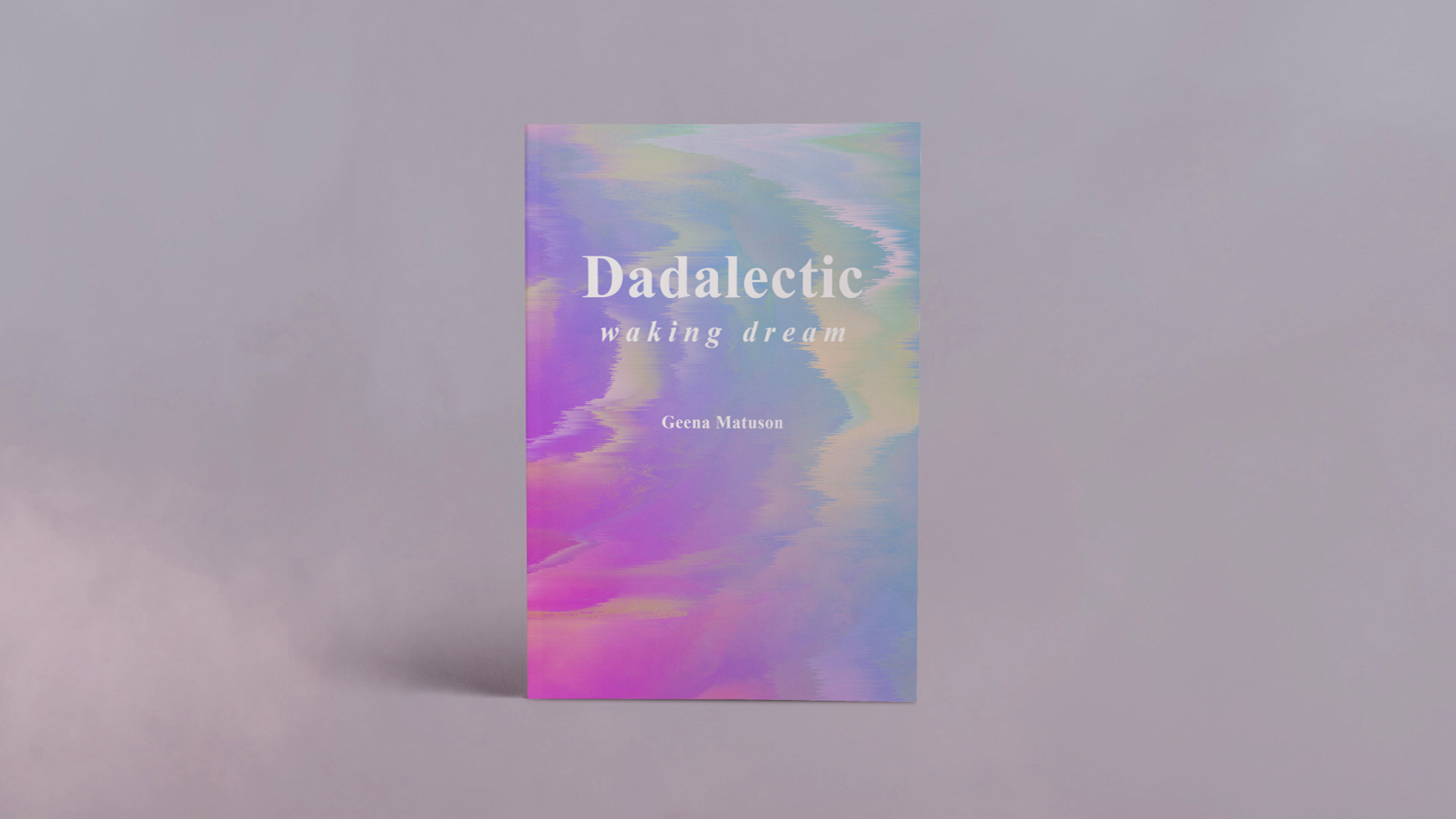 Geena Matuson's first published book 'Dadalectic: Waking Dream' available on Amazon.com. See more at https://thegirlmirage.com #thegirlmirage.