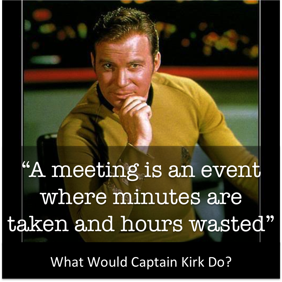 I'd like to think Captain Kirk would run  Meetings that Matter