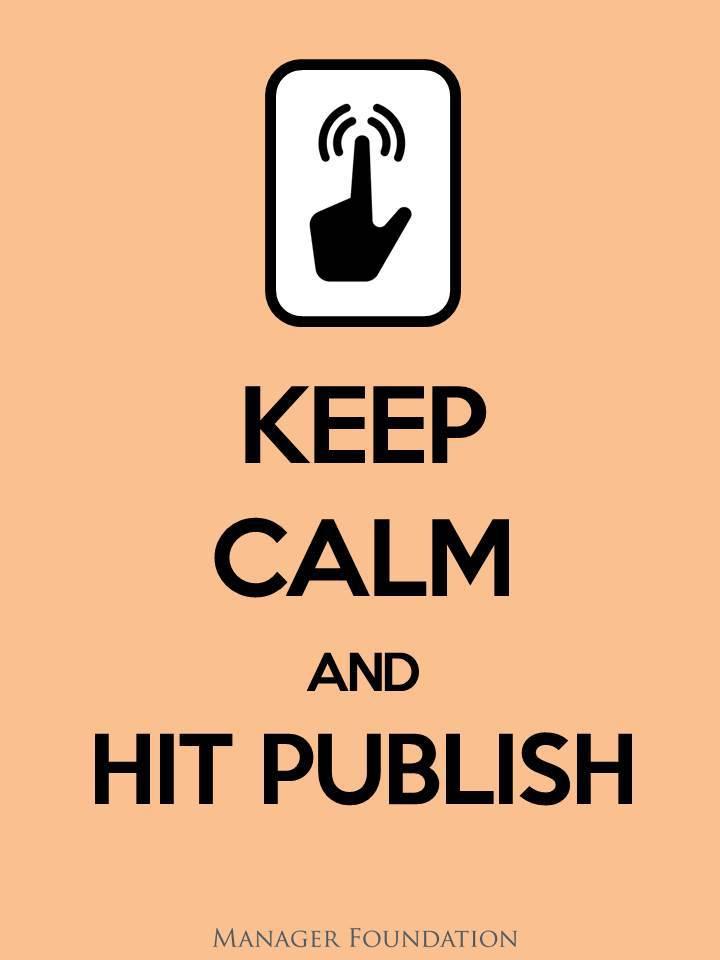 Keep Calm & Hit Publish