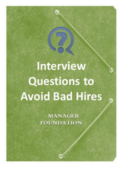Avoid the Cost of a Bad Hire Using Specific Interview Questions That Identify Characteristics of Bad Candidates