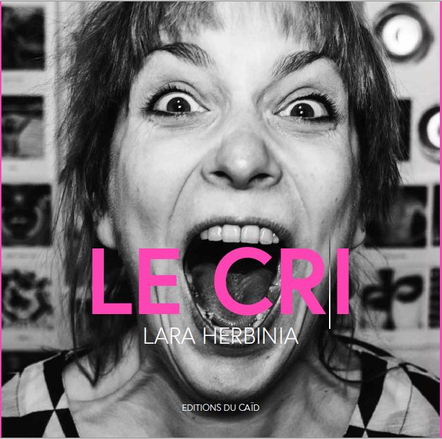 Le Cri - https://www.editionsducaid.com/produit/lara-herbinia-le-cri/