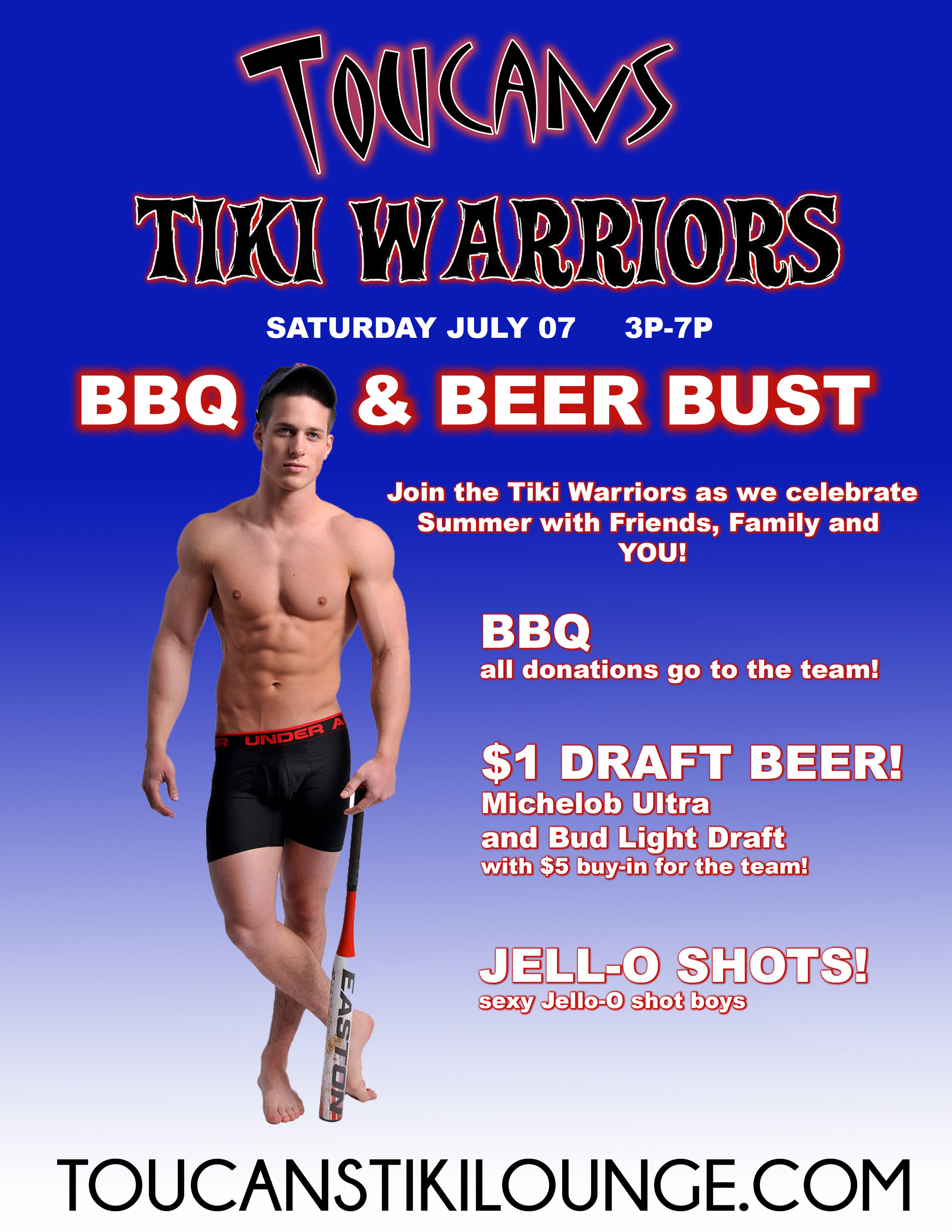 Toucans Tiki Warriors Beer Bust Fundraiser !!!   CHEAP BEER! JELL-O SHOTS! SEXY SOFTBALLERS!  $1 Michelobs and Bud Light Drafts with a $5 Buy-In for the  Toucans Tiki Warriors !  Come join the Tiki Warriors as we hang out with Friends, Family and YOU!!!