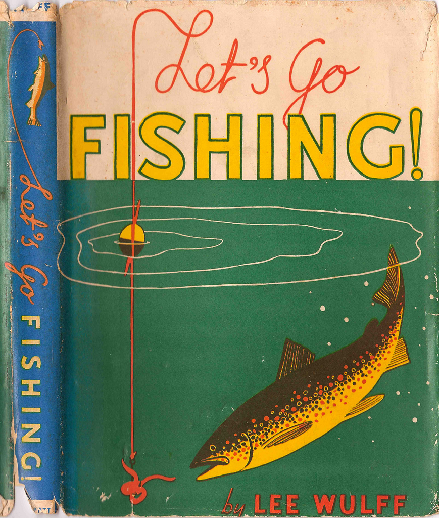 Let's Go Fishing! Written & illustrated by Lee Wulff 1939, J.B. Lippincott Company