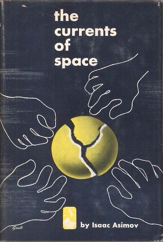 Asimov, Isaac. THE CURRENTS OF SPACE. Garden City: Doubleday & Company, Inc., 1952. Jacket design by George Giusti.