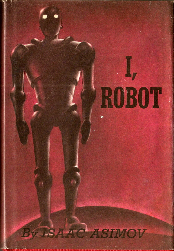 I, Robot by Isaac Asimov. 1950. This is my copy. It's a facsimile edition from The First Edition Library. An actual first edition of this novel is  really  pricey, usually in the thousands of dollars..
