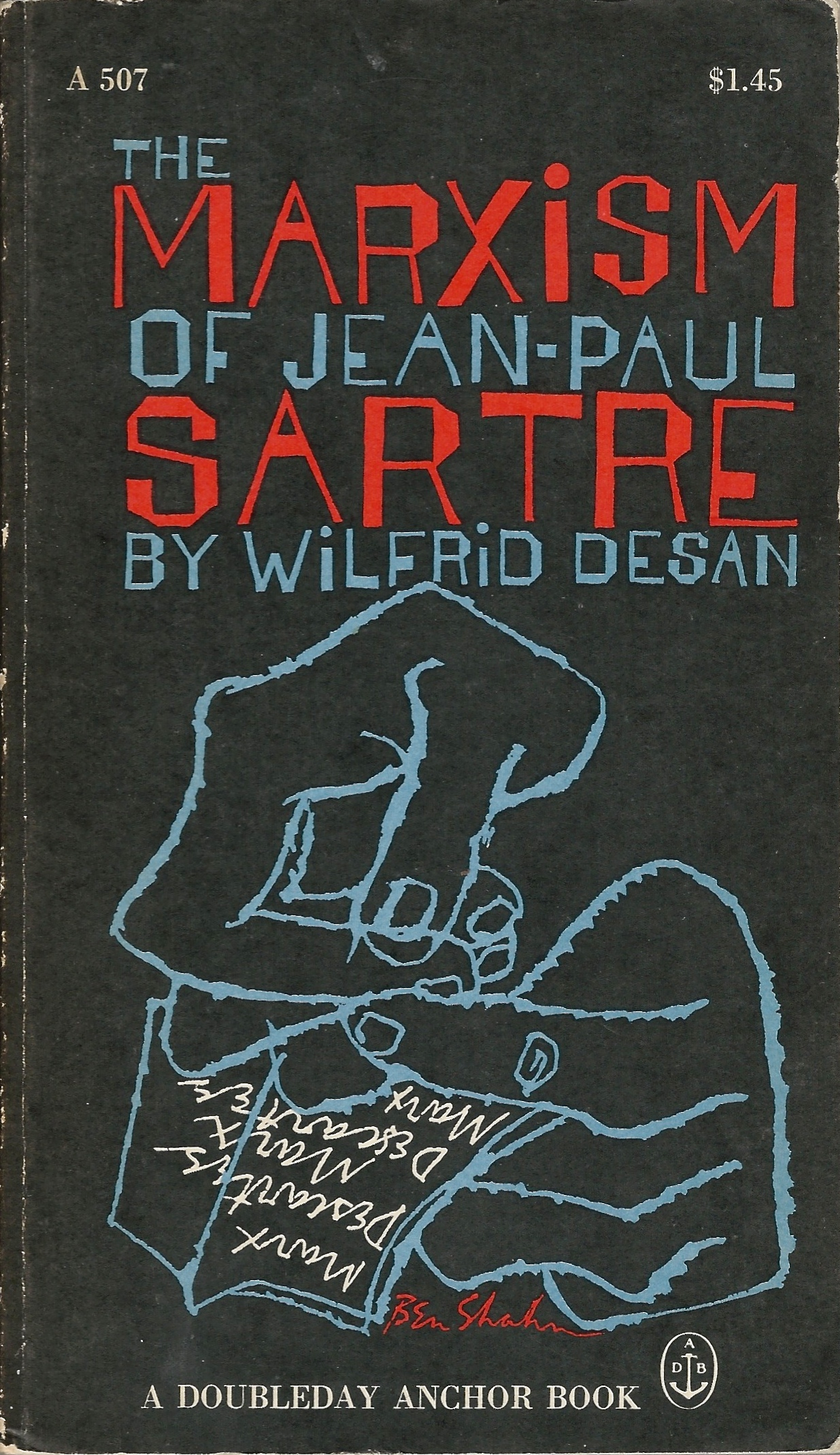 The Marxism of Jean-Paul Sartre by Wilfred Desan. A Doubleday Anchor Book 1966
