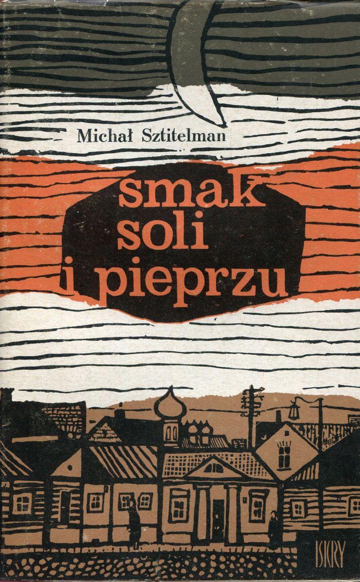 """""""Smak soli i pieprzu"""" (Powiesť o dietstwie) Michał Sztitelman Translated by Zofia and Stanisław Głowiakowie Cover by Maciej Hibner Published by Wydawnictwo Iskry 1965"""