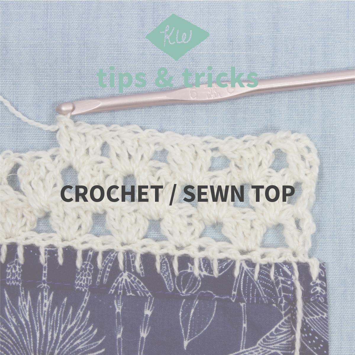 KW Tips + Tricks: Crochet / sewn top