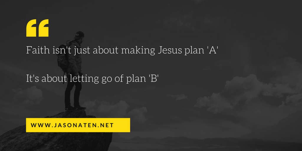 Faith isn't just about making Jesus plan 'A'It's about letting go of plan 'B'.png