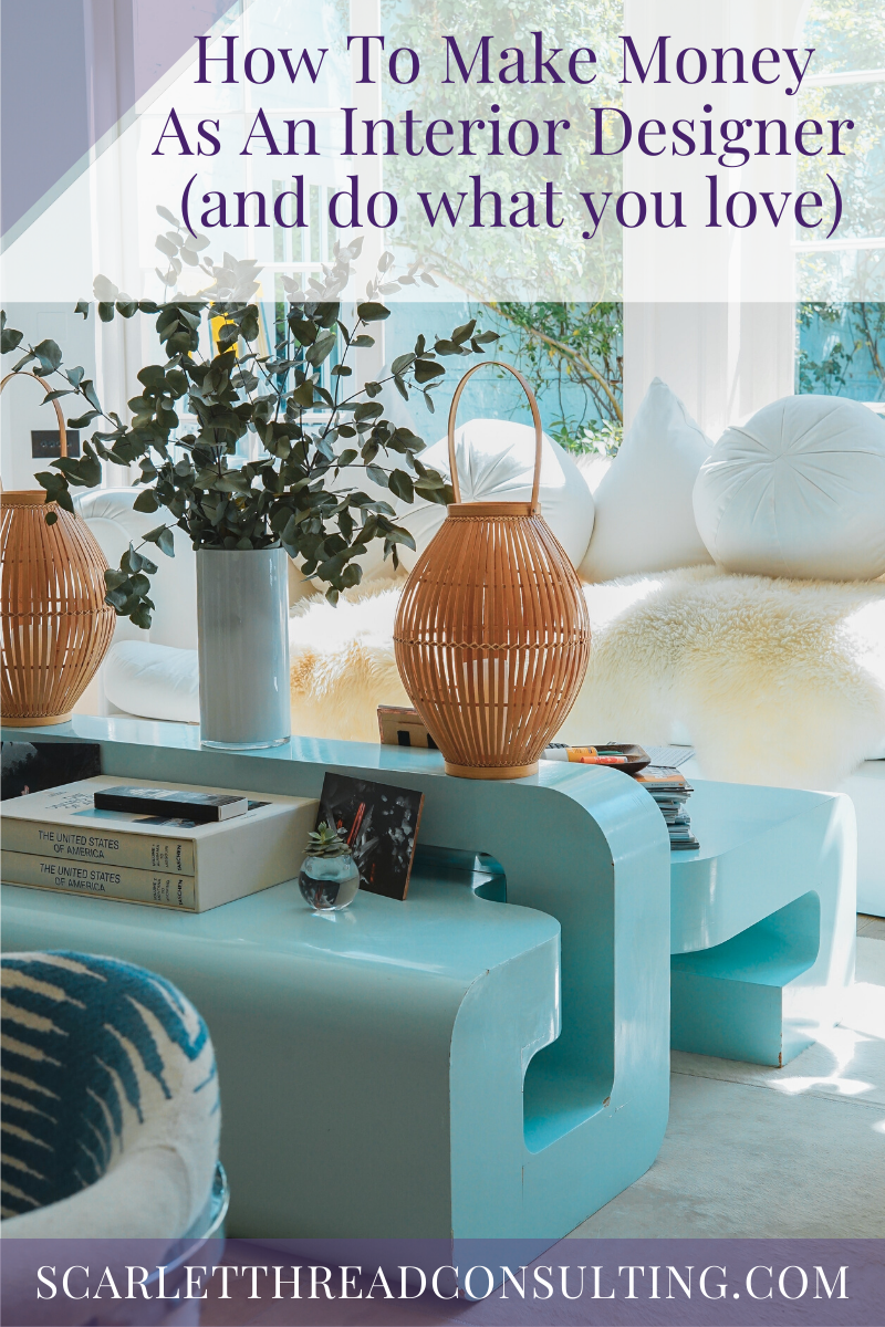 How To Make Money As An Interior Designer And Do What You Love Scarlet Thread Consulting