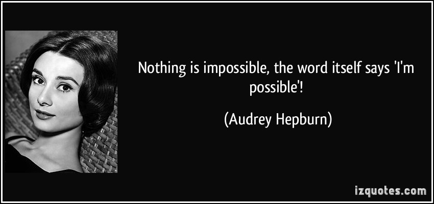 quote-nothing-is-impossible-the-word-itself-says-i-m-possible-audrey-hepburn-83558.jpg