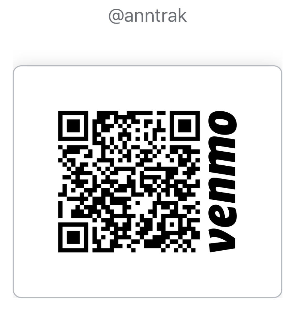 Scan to donate - Open your camera app and scan the code or search for @anntrak on venmo
