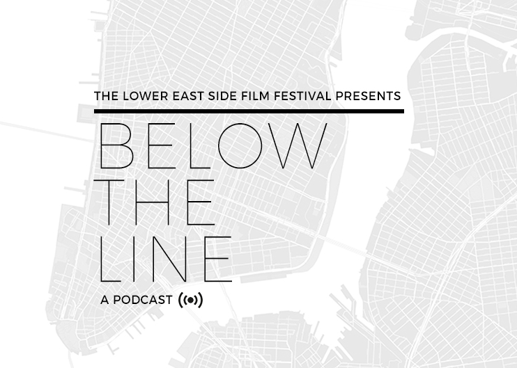 BELOW THE LINE PODCAST — The Lower East Side Film Festival