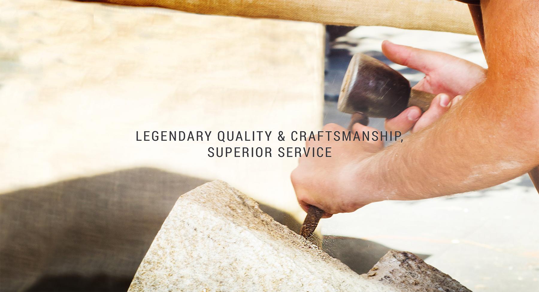 Legendary quality and craftsmanship, superior service.