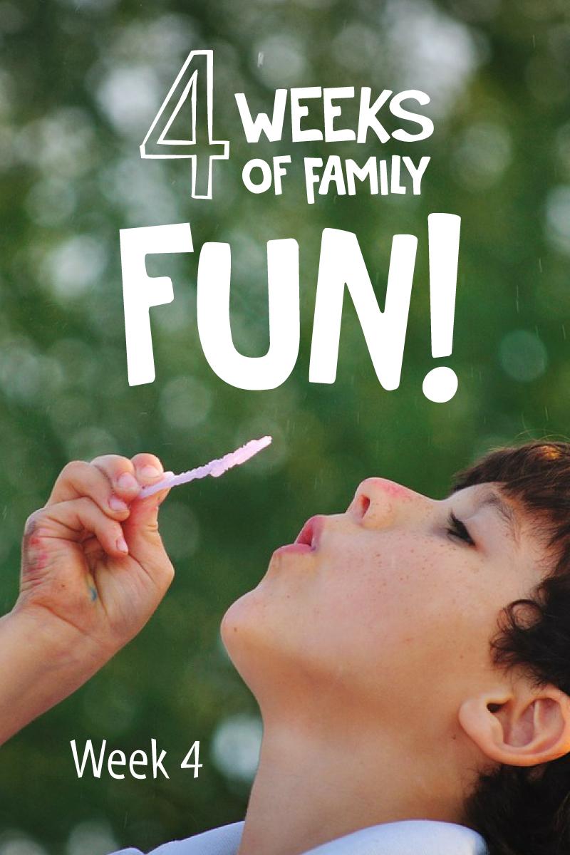 4 Weeks of Family Fun - Week 4