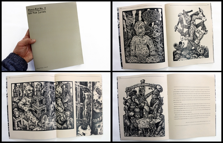 Mono-Rot No. 4: Bill Fick | prints   A slim collection of masterful relief prints by artist Bill Fick. Fick's work presents a grotesque parade of scabrous men perpetuating a cycle of violence to no discernible end.  stapled / 22 pages / black and white / 8.5 x 11 inches / edited by Ryan Standfest / 2018