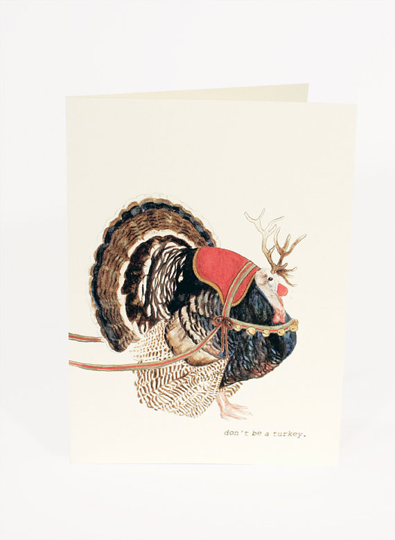 Don't Be a Turkey Christmas Card  by  Mister Peebles