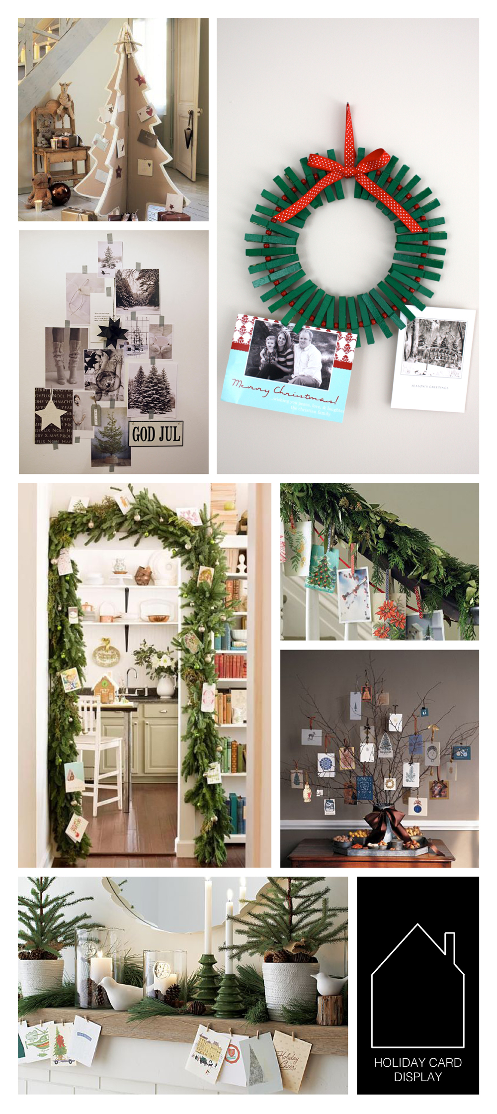 from top left  - cardboard tree via  Marie Claire  - close pin wreath via  Gwenny Penny  - photo tree via  Stil Inspiration  - door garland display via  Bright Bold & Beautiful  - banister garland via  Martha Stewart  - branch display via  Martha Stewart  - mantle display via  Crate & Barrel