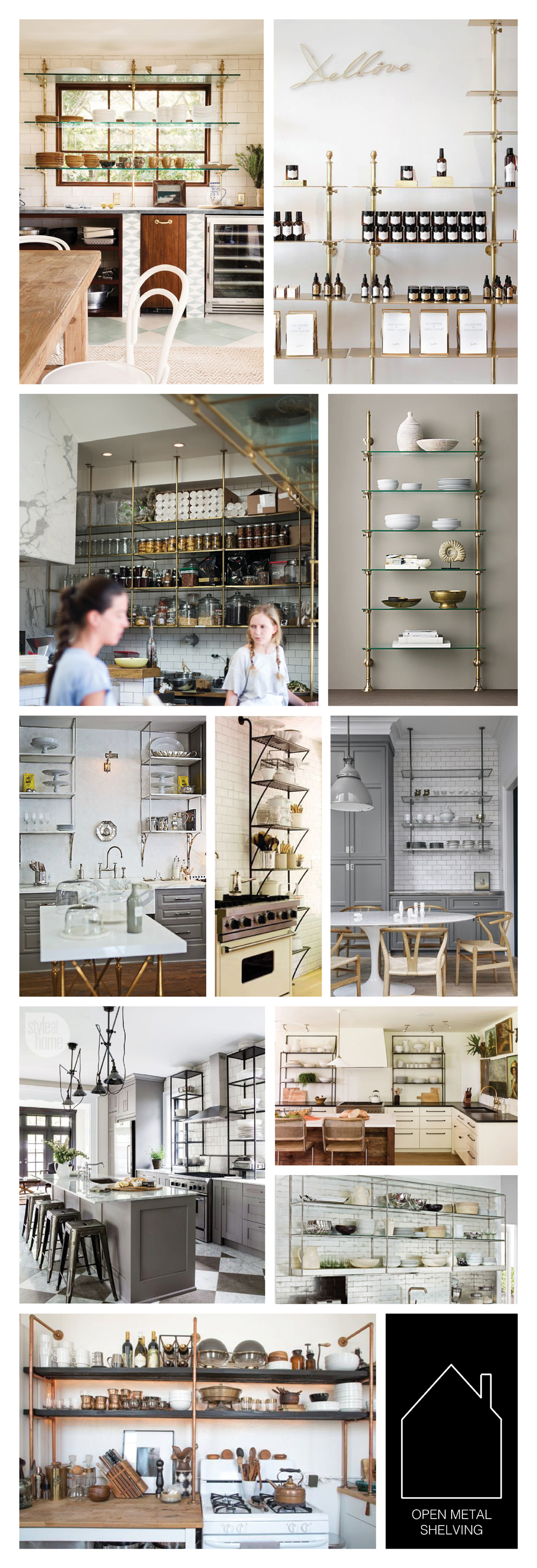 from top left - Hawaiian vacation home designed by  Michelle R. Smith  via  DOMAINE  - retail brass shelving via source unknown - commercial brass shelving via  DISC JOURNAL  - 1930s French Bistro Shelving via  Restoration Hardware  - LA home of Gwyneth Paltrow via  Popsugar  - full height iron shelving via  COCO COZY  - home of  Susan Greenleaf  via  Lonny  - industrial kitchen design by Ingrid  Oomen  via  Style At Home  - home of  Lauren Liess  - 2012 Kitchen of the Year via  House Beautiful  - DIY copper shelving via  Apartment Therapy