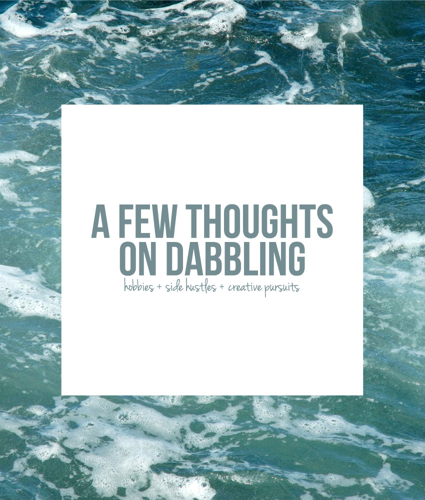 A Few Thoughts on Dabbling — Jennifer E. Snyder / jenniferesnyder.com