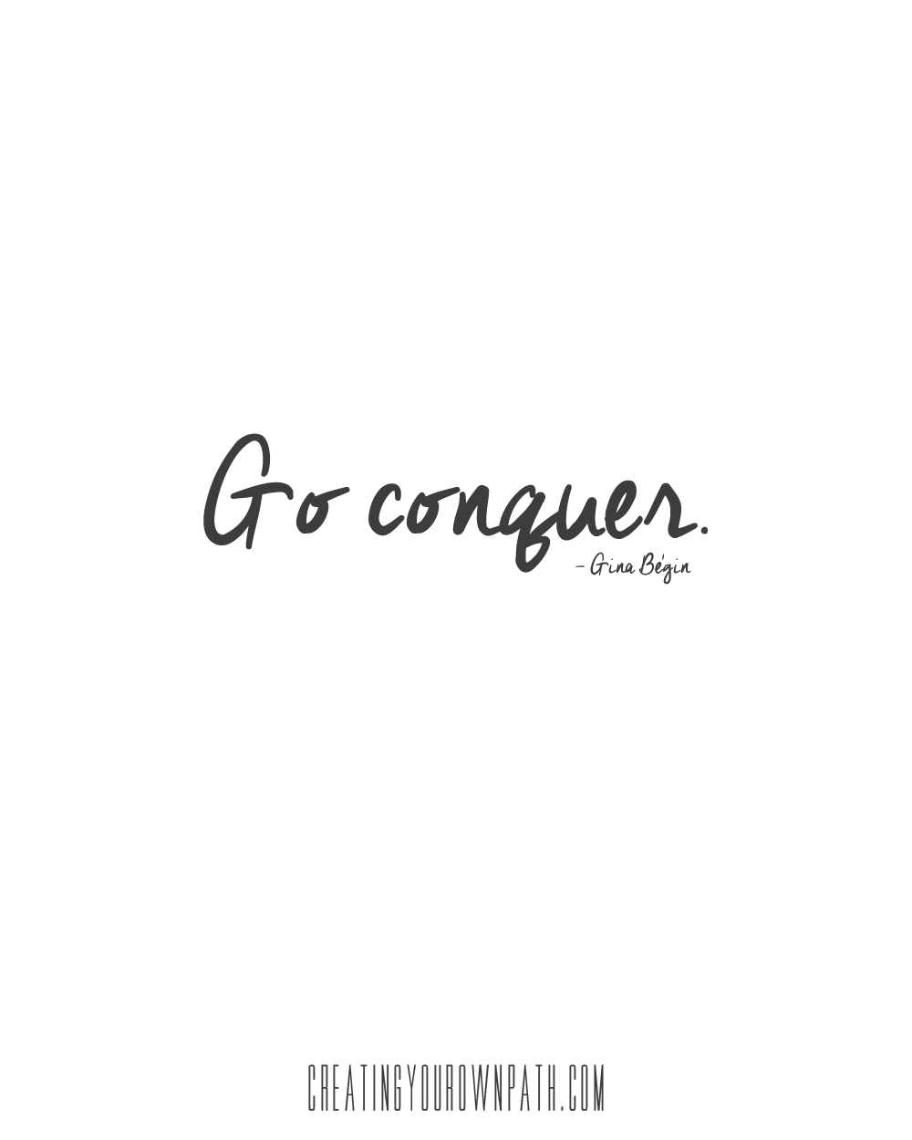 """Go conquer."" - Gina Begin // Listen to the full interview at creatingyourownpath.com."