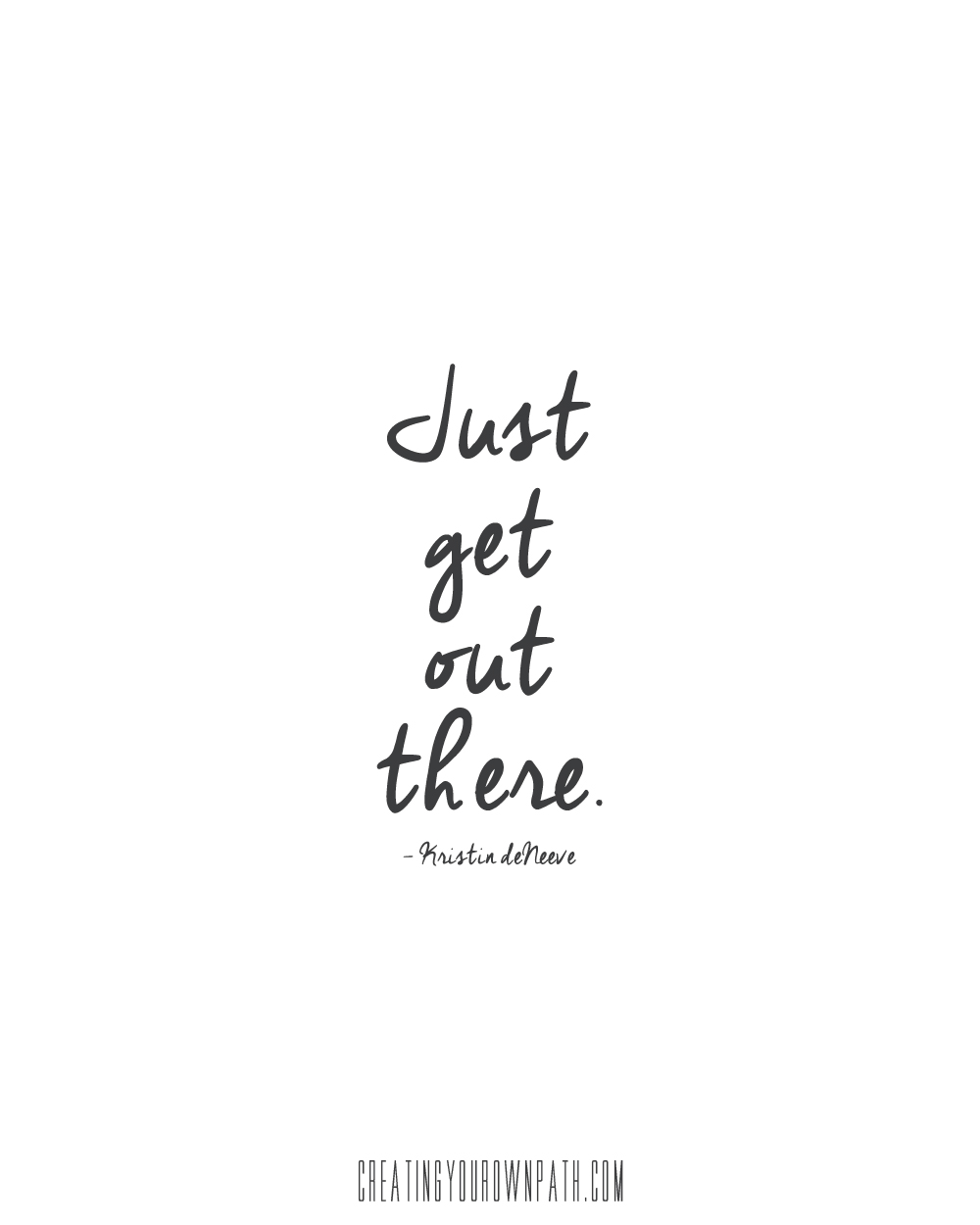 """""""Just get out there."""" - Kristin deNeeve // Listen to the full interview at creatingyourownpath.com."""