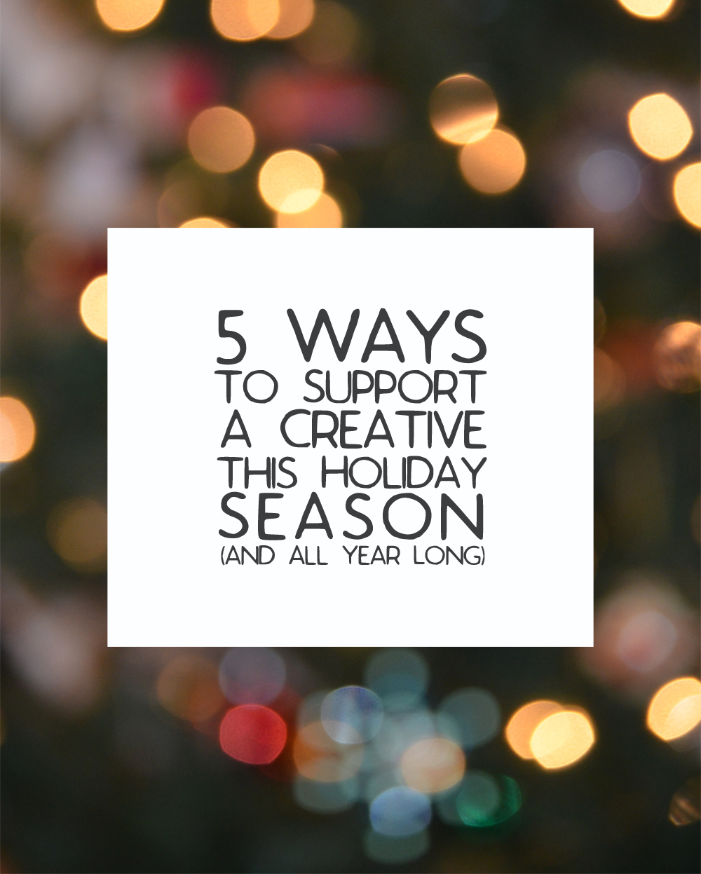 5 Ways to Support a Creative this Holiday Season (and All Year Long)