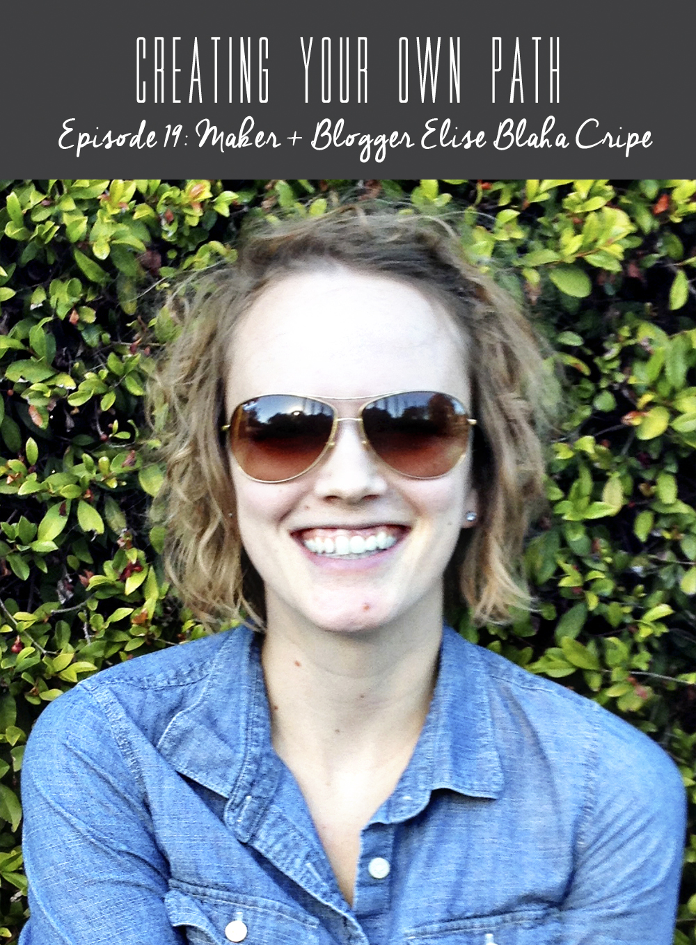Creating Your Own Path with Maker + Lifestyle Blogger Elise Blaha Cripe // creatingyourownpath.com