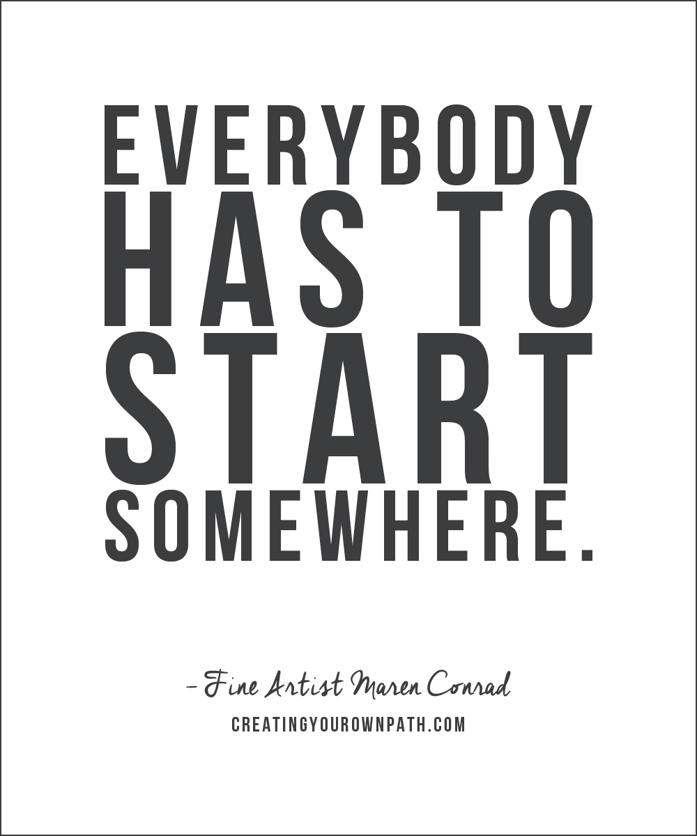 """Everybody has to start somewhere."" —Maren Conrad, fine artist 