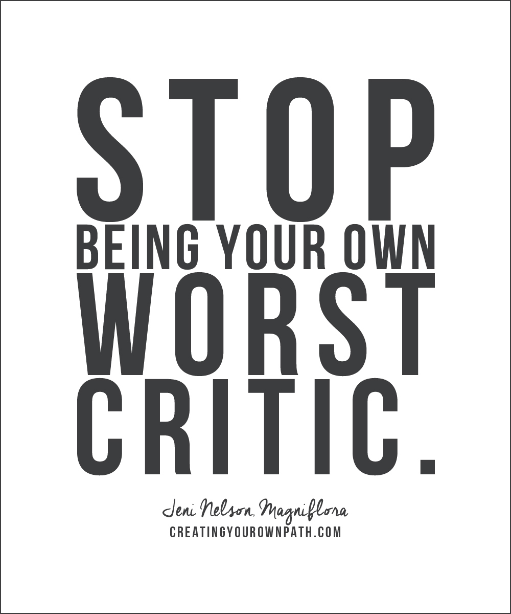 """""""Stop being your own worst critic."""" -- Jeni Nelson of Magniflora // Listen to the full interview at creatingyourownpath.com."""