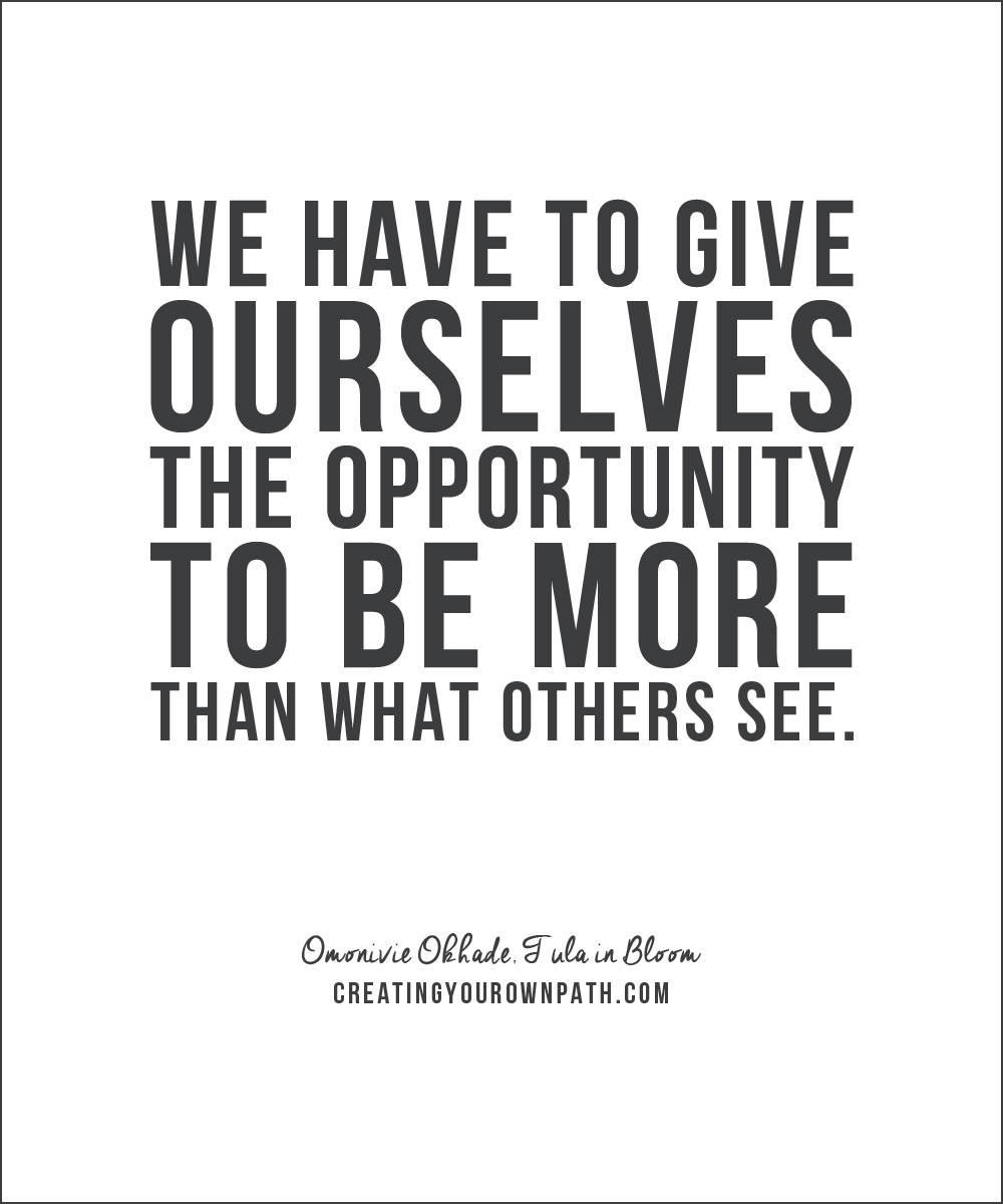 """We have to give ourselves the opportunity to be more than what others see."" -- Omonivie Okhade, Tula in Bloom"