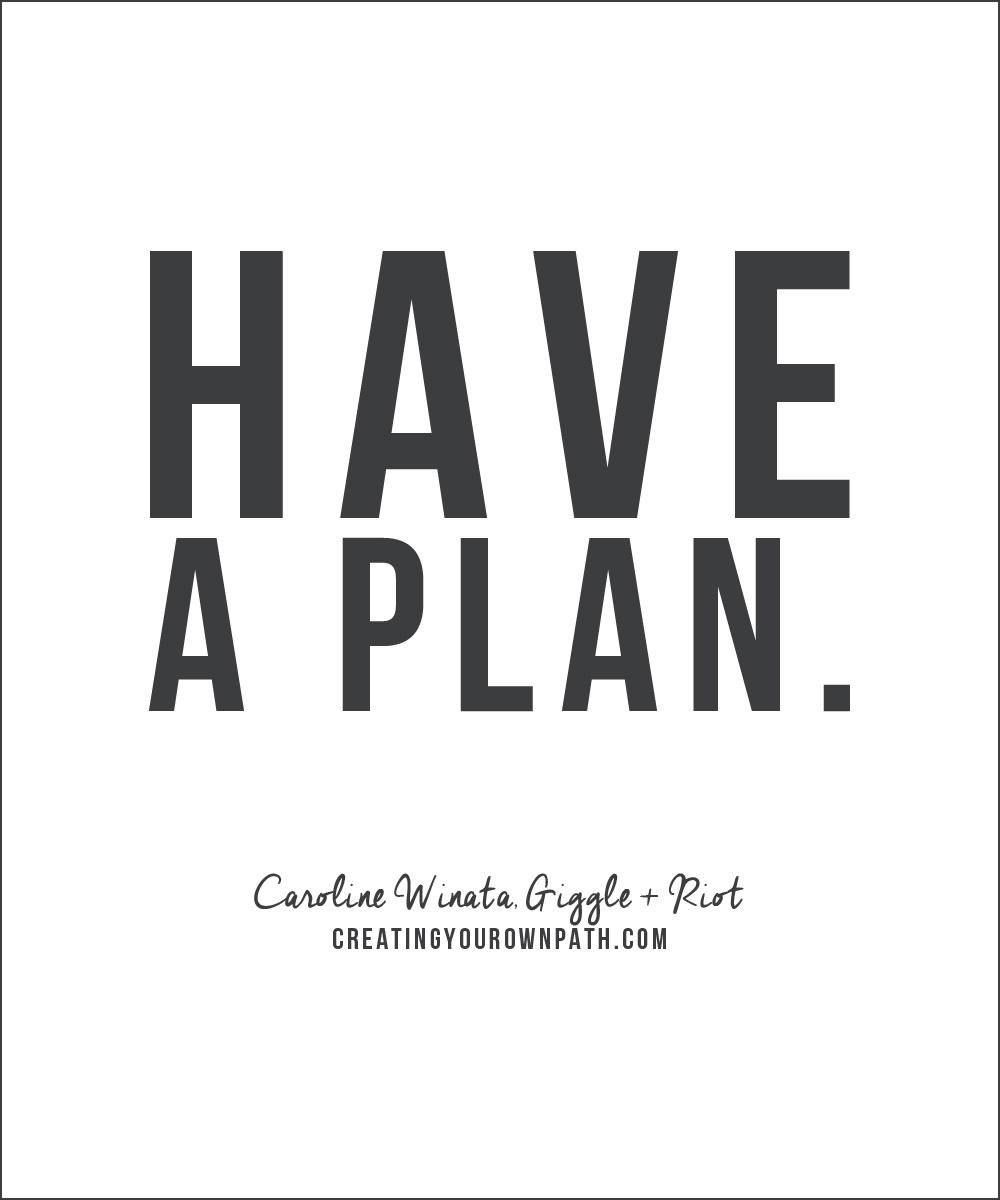 """Have a plan."" -- Caroline Winata ofGiggle + Riot, Milou + Olin + GoodWork HQ"