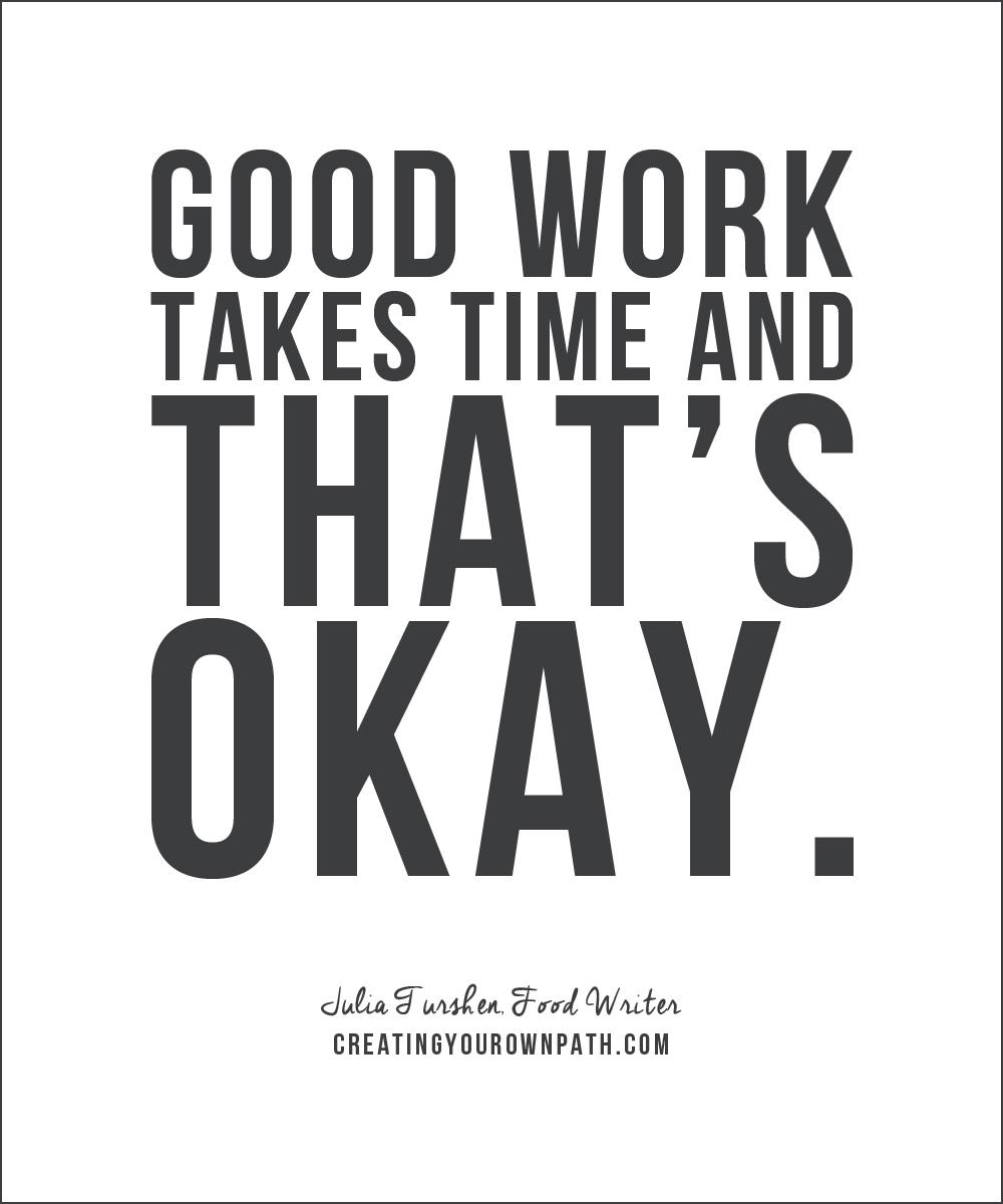 """Good work takes time and that's okay."" - Food Writer Julia Turshen"