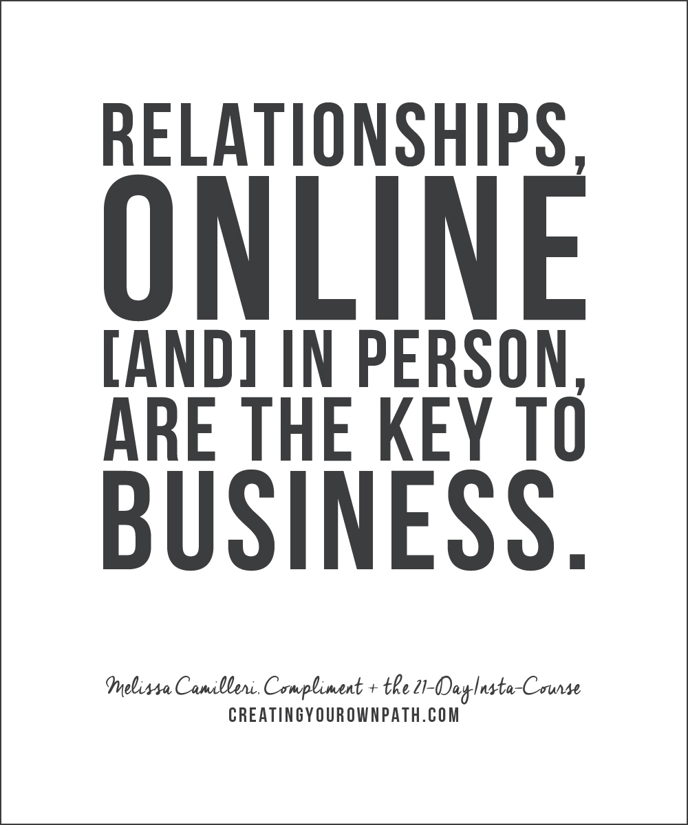 """Relationships, online and in person, are the key to business."" -- Melissa Camilleri, Compliment + the 21-Day Insta-Course"