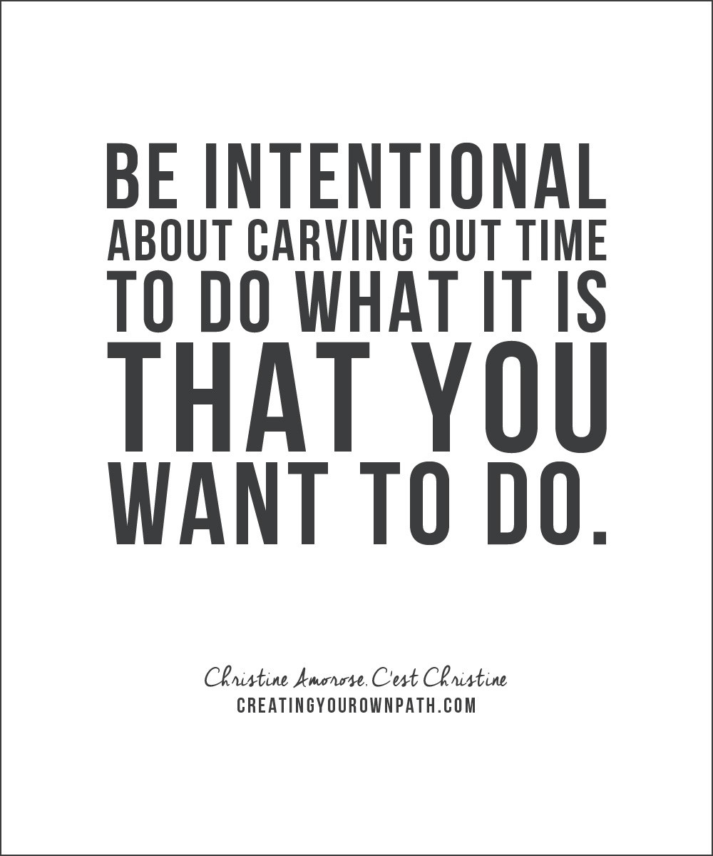 """Be intentional about carving out time to do what it is that you want to do."" — Christine Amorose, C'est Christine"