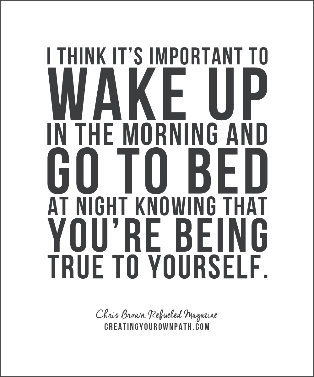 """I think it's important to wake up in the morning and go to bed at night knowing you're being true to yourself."" — Chris Brown, Refueled Magazine"