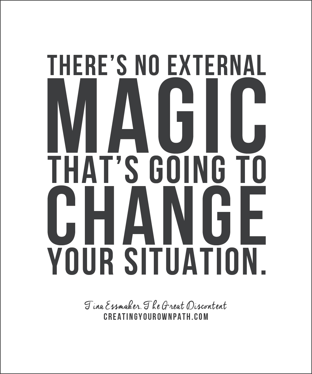 "There's no external magic that's going to change your situation."" — Tina Essmaker, The Great Discontent"