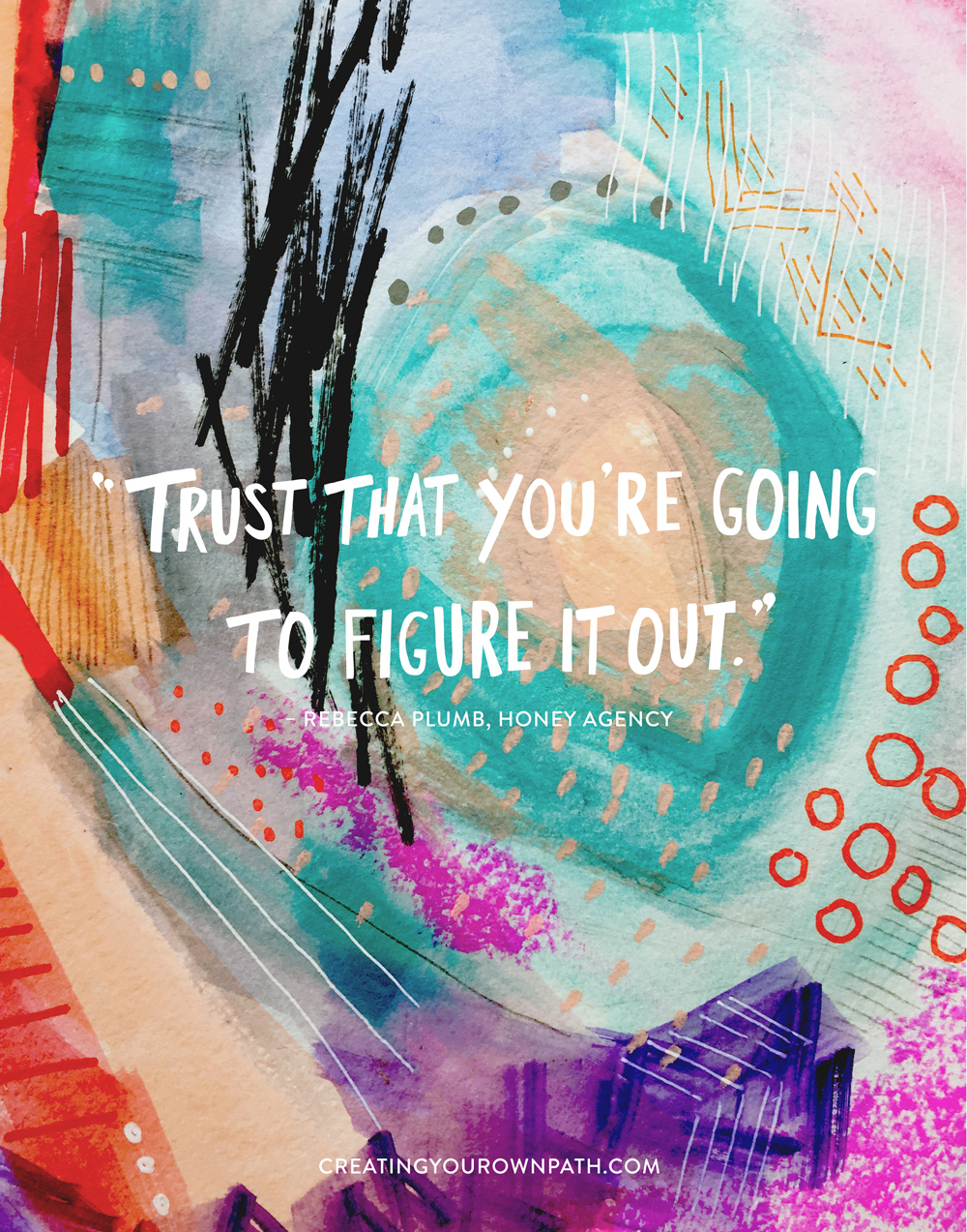 """Trust that you're going to figure it out."" — Rebecca Plumb,  Honey Agency  // Artwork by  Melanie Biehle"