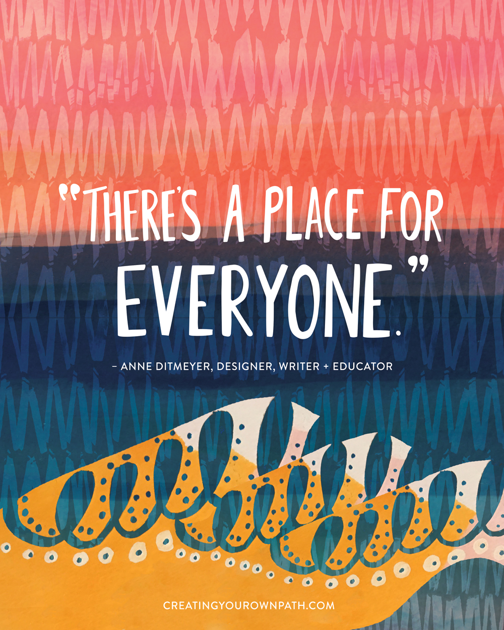"""There's a place for everyone."" — Anne Ditmeyer, Designer, Writer + Educator // Art by  Melanie Biehle"