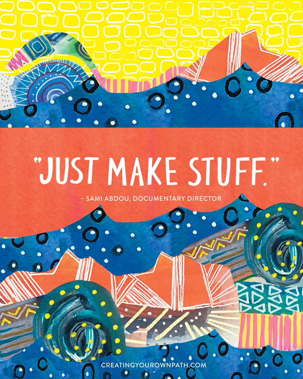 """Just make stuff."" — Documentary Director Sami Abdou // Art by  Melanie Biehle"