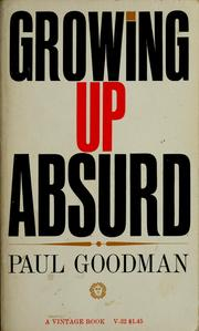 Growing Up Absurd: Problems of Youth in the Organized System . (New York: Random House, 1960; London: Victor Gollancz, 1961)