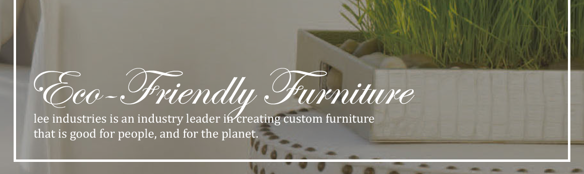 Eco-Friendly Custom Furniture by Lee Industries