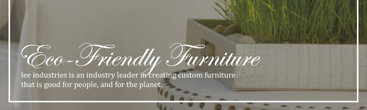 Eco-Friendly Custom Furniture by Lee Industries