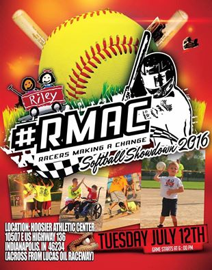 The 2nd Annual  #RMAC Softball Showdown     Date: Tuesday July 12     Location: Hoosier Athletic Center Game time: 6PM     Come out to see your favorite  USAC Racing drivers play a fun game of softball while raising money to donate to  Riley Children's Foundation ! Live & silent auction items!Concessions: Beer & wine! Pizza & wings! Sprint cars on display! The first 100 fans at the gate will get in FREE! After that, it is $2 per person for entry.Kids 14 & under get in FREE! Don't forget to bring a lawn chair to get cozy for the show filled with laughs!    Information provided by: RMAC