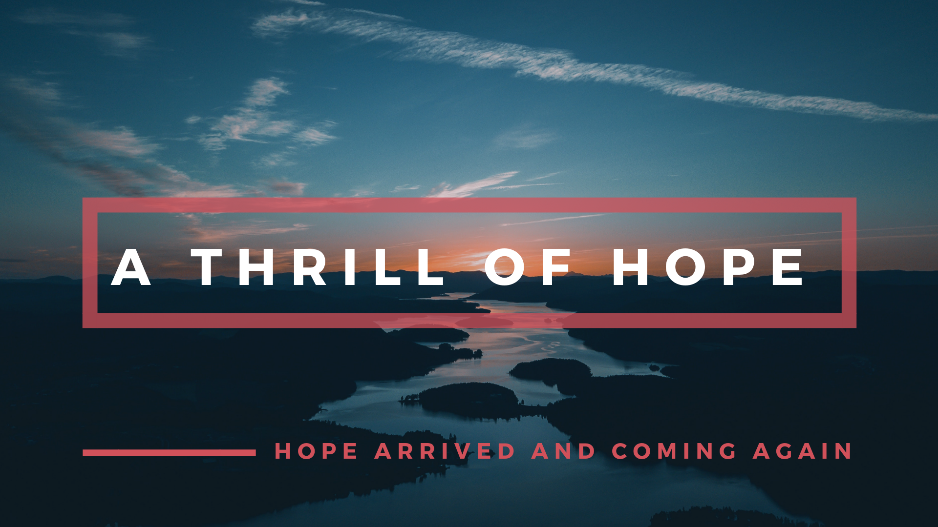 3. Hope Arrived and Coming Again.png