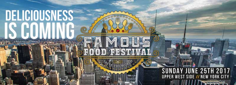 New York City June 25 & August 26, 2017    ~     Become a Sponsor today!    ~    FamousFoodFest.com