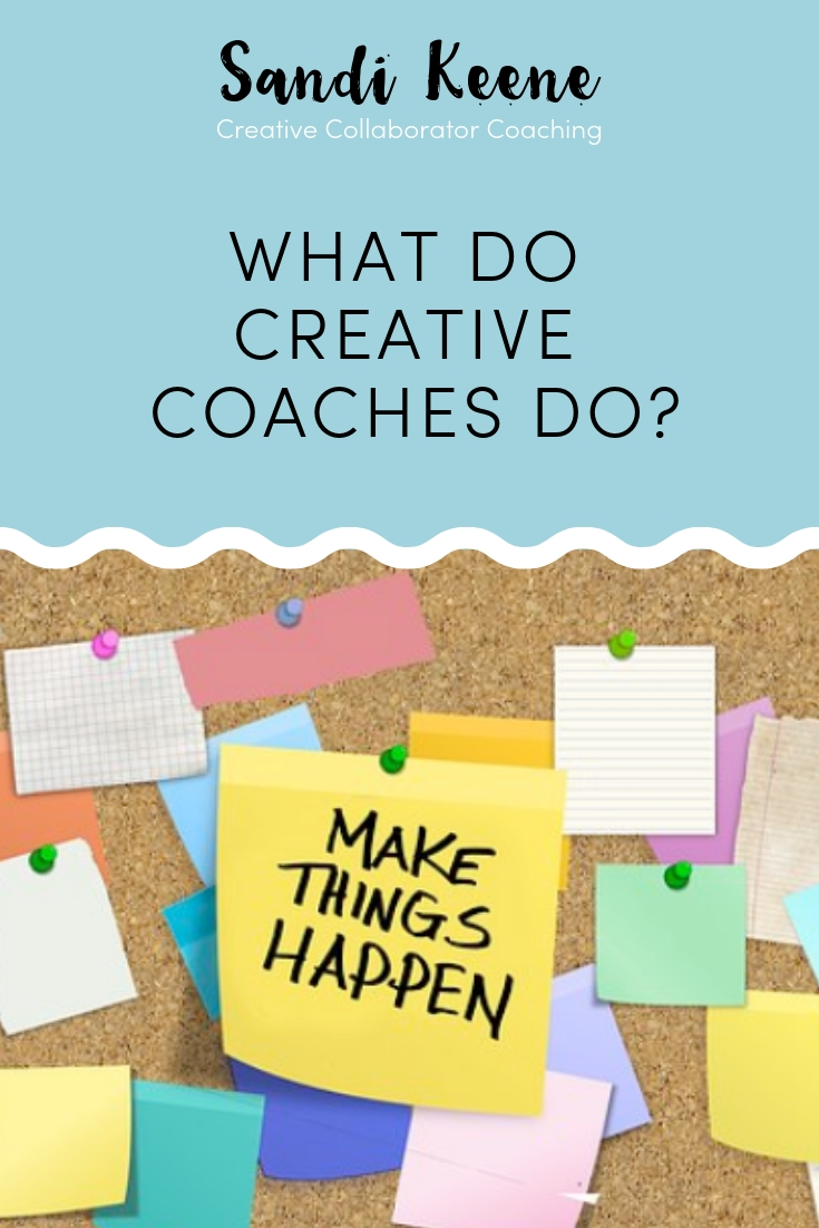 What do Creative Coaches Do? article by Sandi Keene. #creativecoaching #coaching #sandikeene